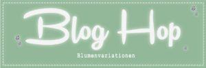 "Blog Hop ""Blumenvariationen"""
