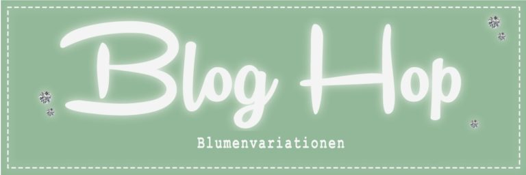 "Blog Hop ""Blumenvariationen"""